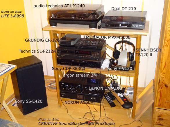 Meine Anage: audio-technica AT-LP1240, Denon DN-A100, Sony SS-E420, Dual DT 210, LIFE L-8998, GRUNDIG CR-120, Technics SL-P212A, MONACOR MPX-4300E, Sony F-V120, SENNHEISER TR120 II, Soncy CDP-XE300, argon stream 2M, NOXON A560+, CREATIVE SoundBlaster SBX ProStudio